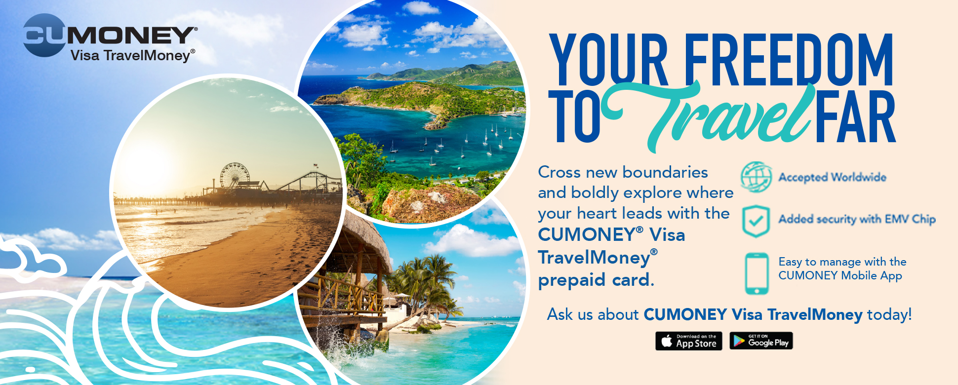 Your freedom to travel far - Ask us about the CUMoney Travel Card.